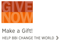 Give Now Make a Gift! Help BBI Change the World